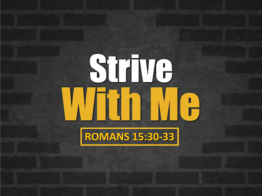 Romans 15:30-33 Strive Together With Me In Your Prayers